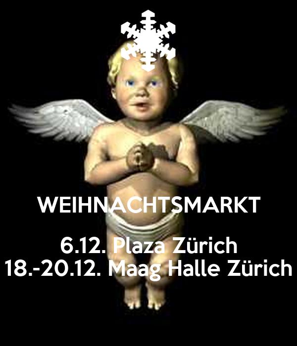 WEIHNACHTSMARKT 6.12. Plaza Zürich 18.-20.12. Maag Halle Zürich