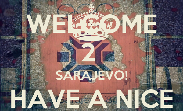 WELCOME 2  SARAJEVO! HAVE A NICE STAYING!