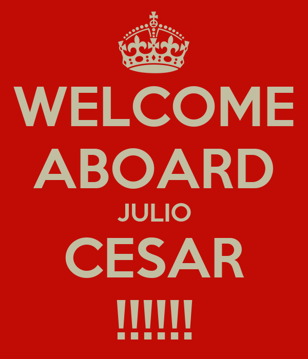 WELCOME ABOARD JULIO CESAR !!!!!!