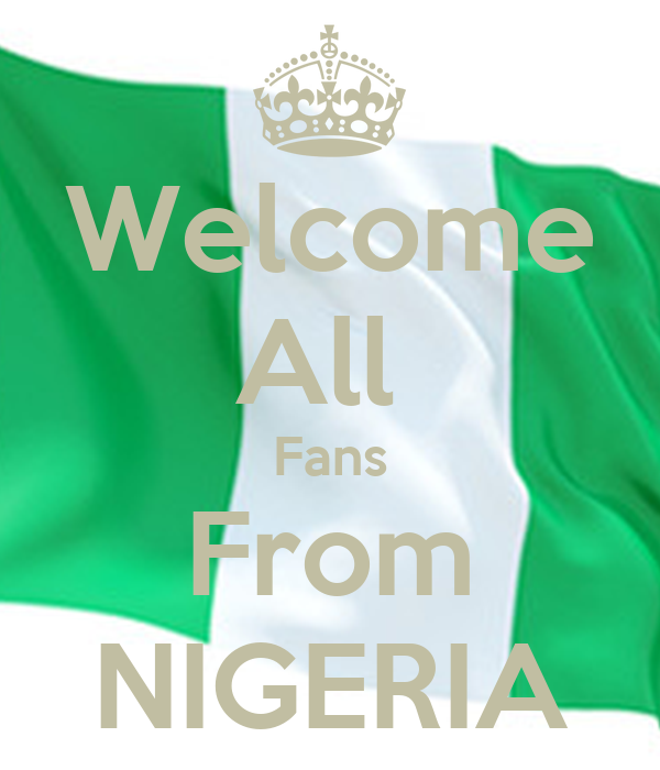 Welcome All  Fans From NIGERIA