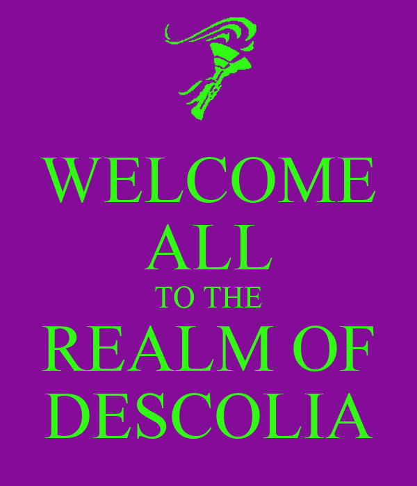 WELCOME ALL TO THE REALM OF DESCOLIA