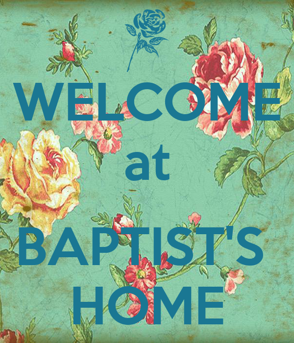 WELCOME at  BAPTIST'S  HOME
