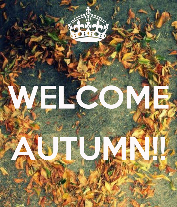 WELCOME  AUTUMN!!