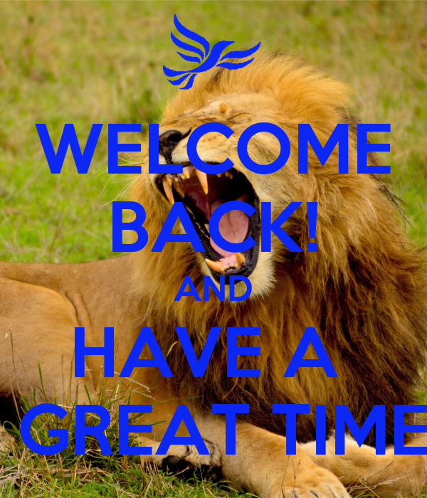 WELCOME BACK! AND HAVE A   GREAT TIME