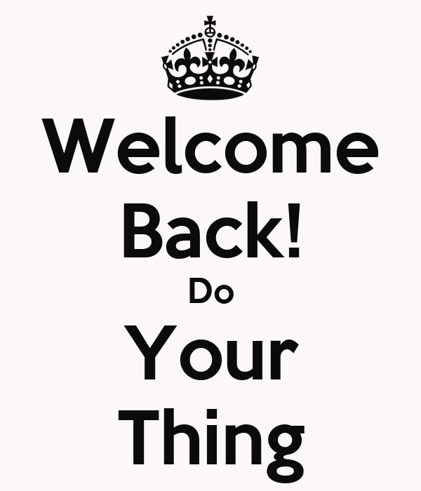 Welcome Back! Do Your Thing
