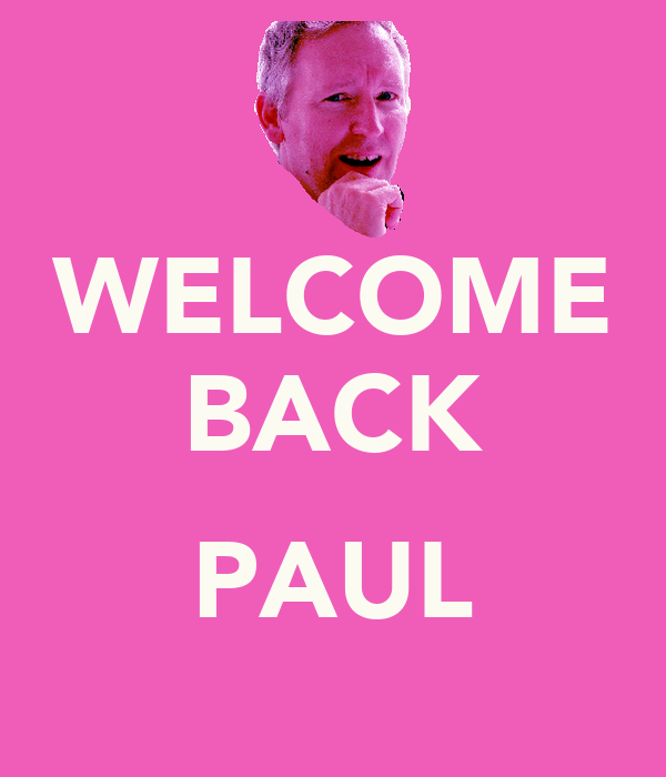 WELCOME BACK  PAUL