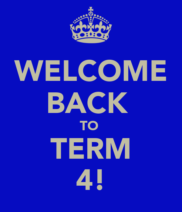 WELCOME BACK  TO  TERM 4!