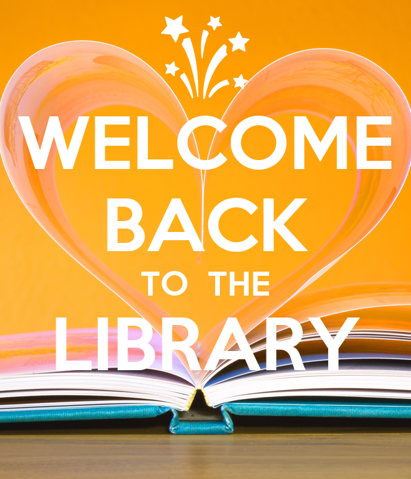 WELCOME BACK TO  THE LIBRARY
