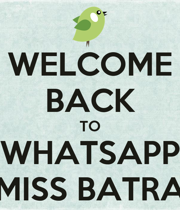 WELCOME BACK TO WHATSAPP MISS BATRA