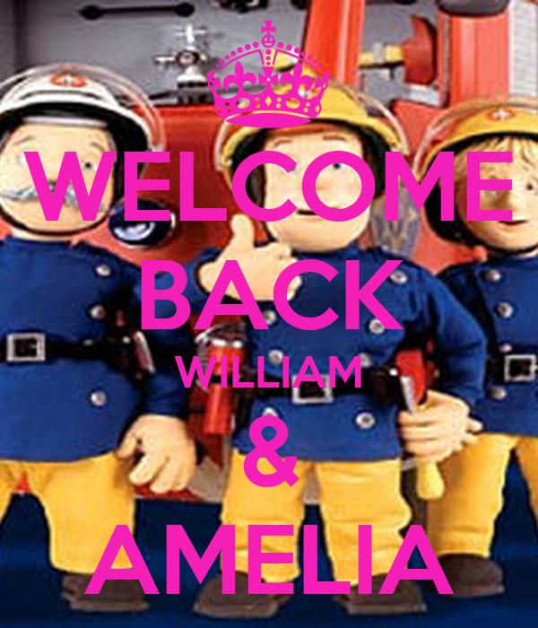 WELCOME BACK WILLIAM & AMELIA