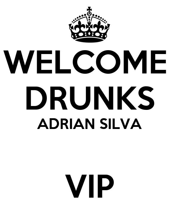 WELCOME  DRUNKS ADRIAN SILVA  VIP