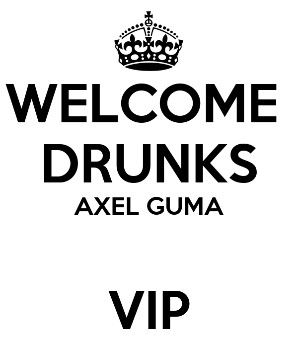 WELCOME  DRUNKS AXEL GUMA  VIP
