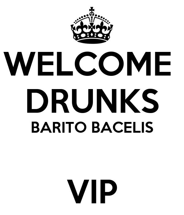 WELCOME  DRUNKS BARITO BACELIS  VIP
