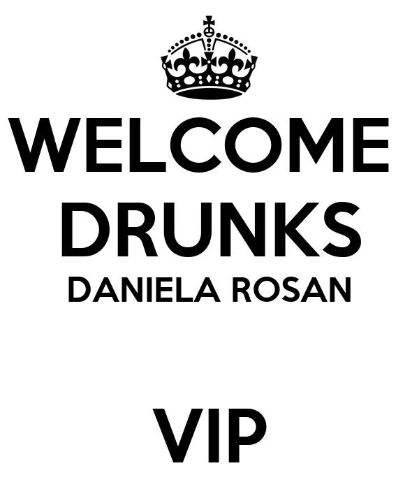 WELCOME  DRUNKS DANIELA ROSAN  VIP