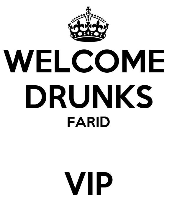 WELCOME  DRUNKS FARID  VIP