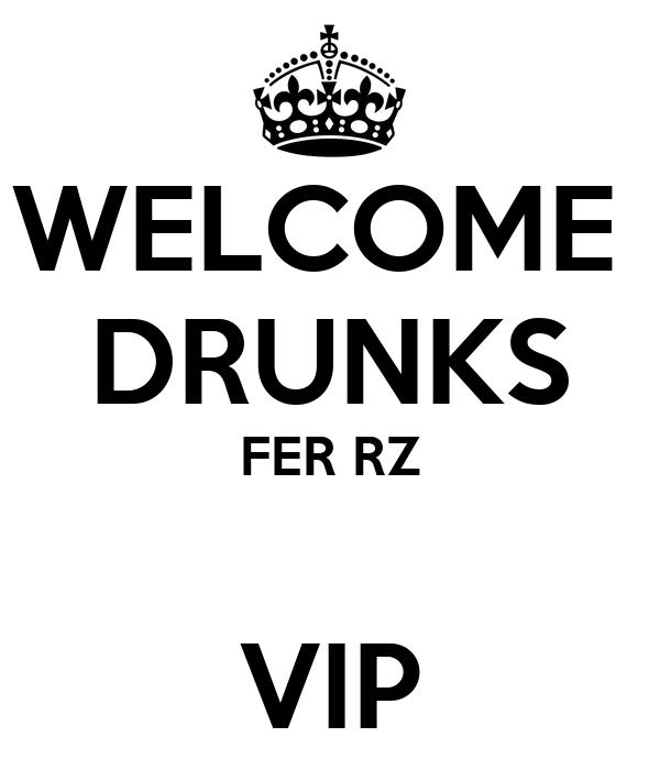 WELCOME  DRUNKS FER RZ  VIP