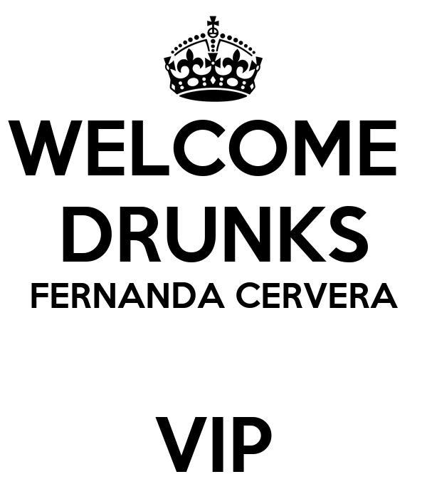WELCOME  DRUNKS FERNANDA CERVERA  VIP