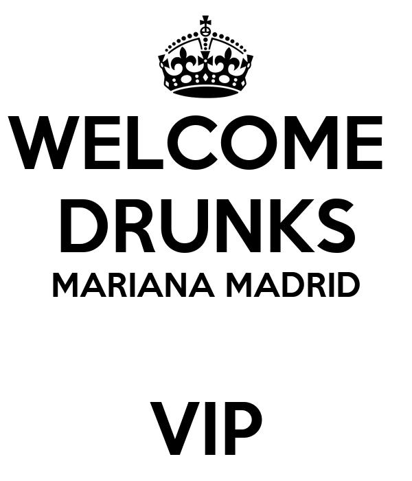 WELCOME  DRUNKS MARIANA MADRID  VIP