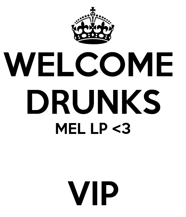 WELCOME  DRUNKS MEL LP <3  VIP
