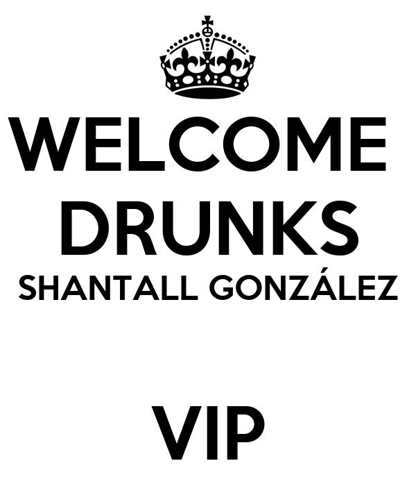 WELCOME  DRUNKS SHANTALL GONZÁLEZ  VIP