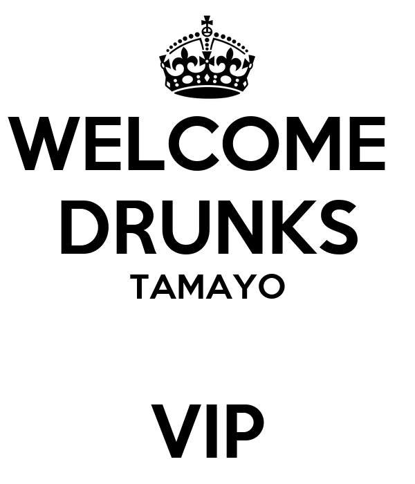 WELCOME  DRUNKS TAMAYO  VIP
