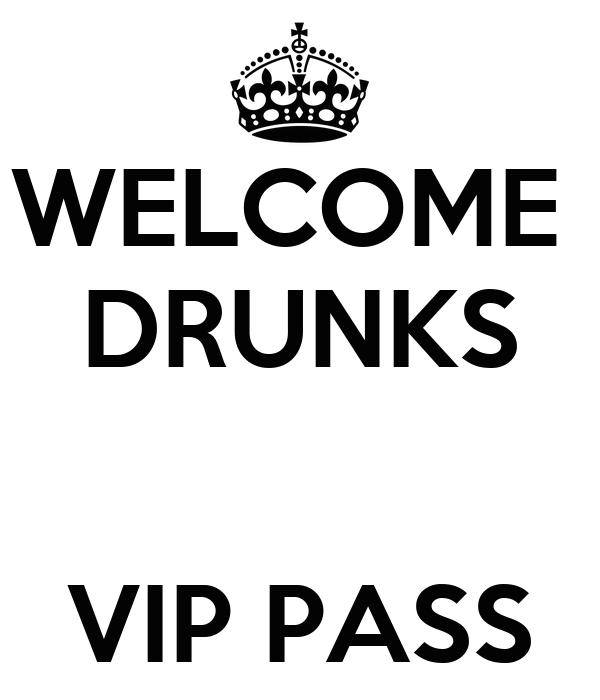 WELCOME  DRUNKS   VIP PASS