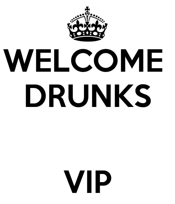 WELCOME  DRUNKS   VIP