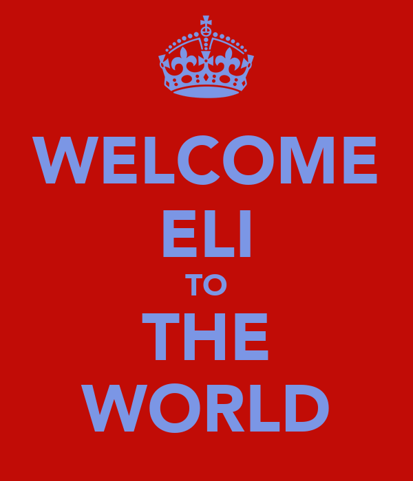 WELCOME ELI TO THE WORLD