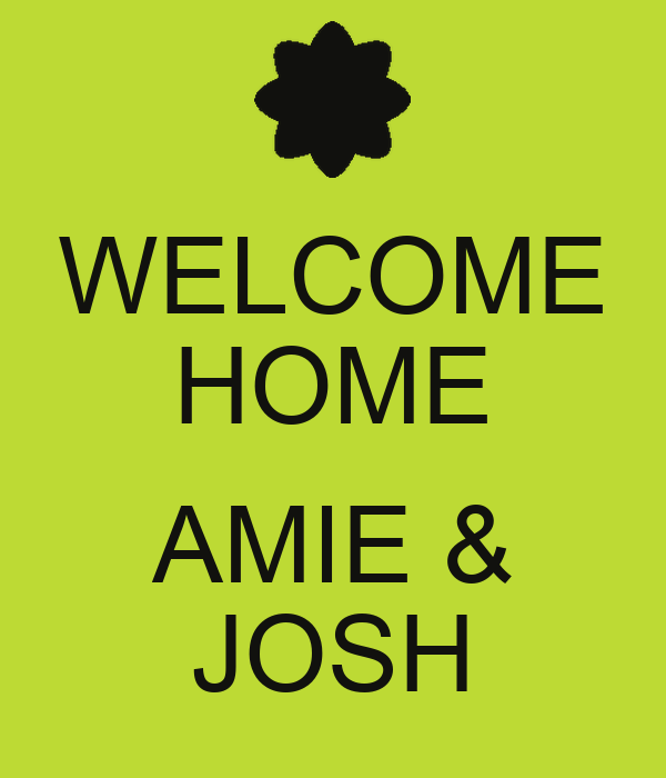 WELCOME HOME  AMIE & JOSH