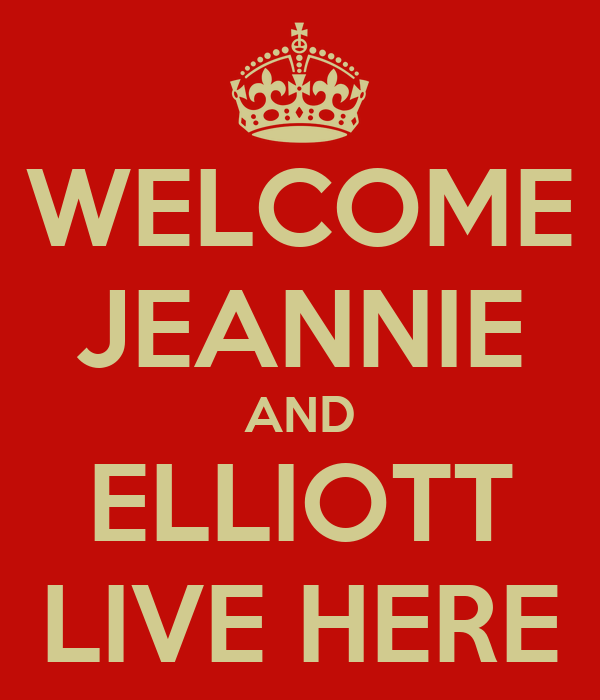 WELCOME JEANNIE AND ELLIOTT LIVE HERE