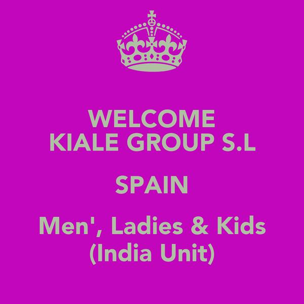 WELCOME KIALE GROUP S.L SPAIN Men', Ladies & Kids (India Unit)