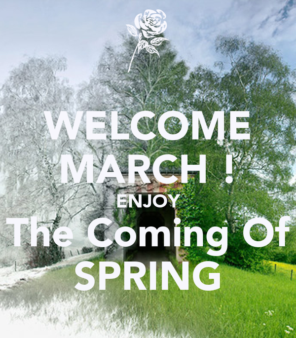 WELCOME MARCH ! ENJOY The Coming Of SPRING