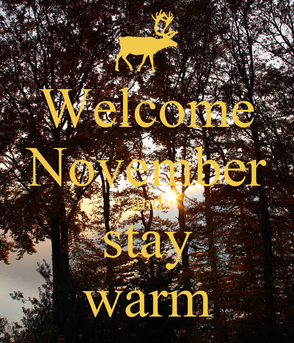 Welcome November and stay warm