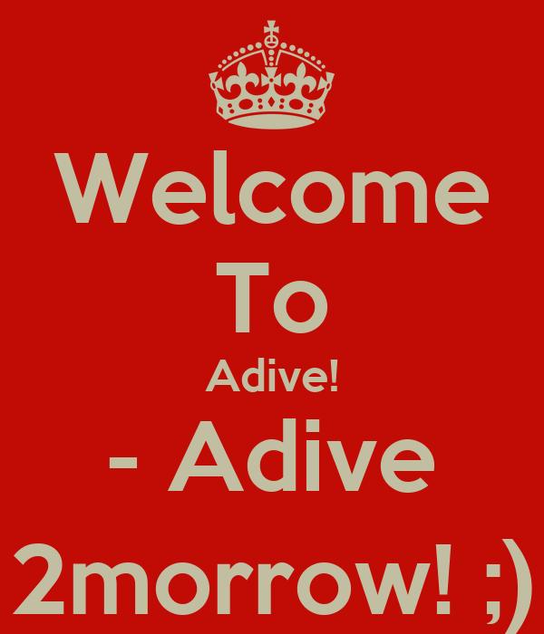 Welcome To Adive! - Adive 2morrow! ;)