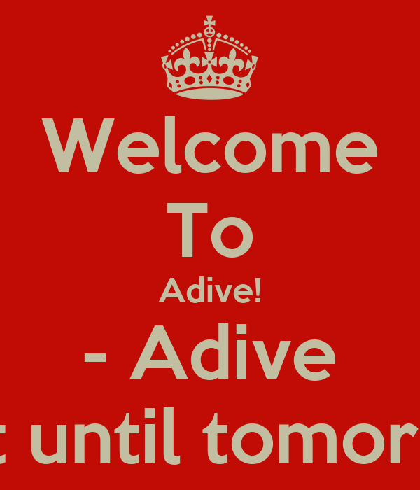 Welcome To Adive! - Adive Wait until tomorrow!
