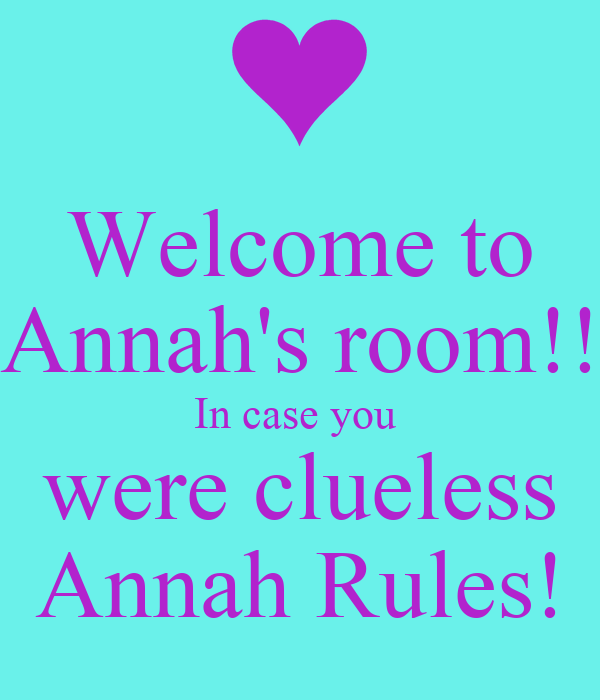 Welcome to Annah's room!! In case you  were clueless Annah Rules!