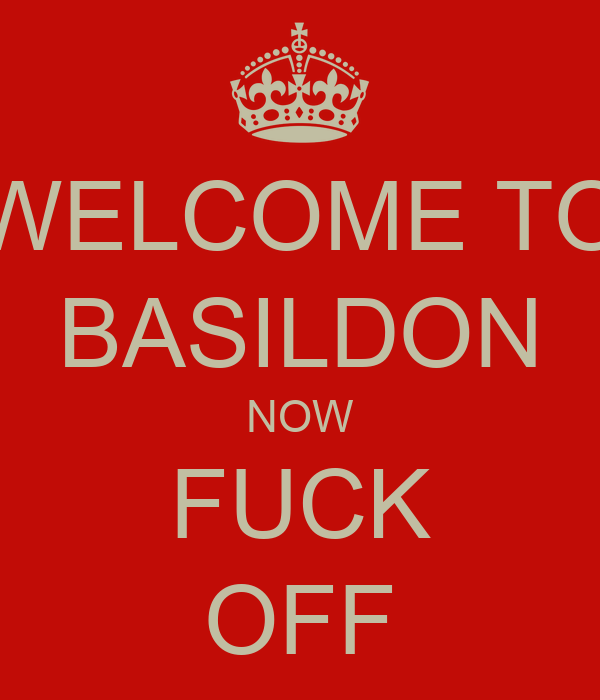WELCOME TO BASILDON NOW FUCK OFF