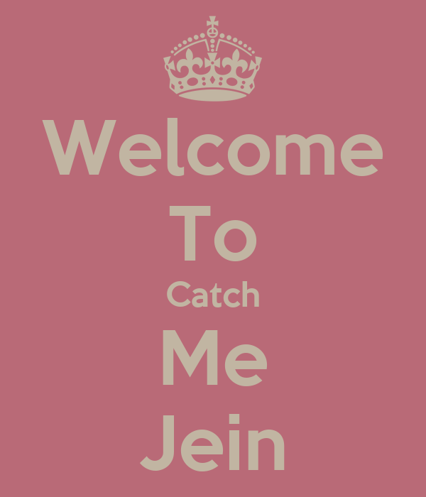Welcome To Catch Me Jein