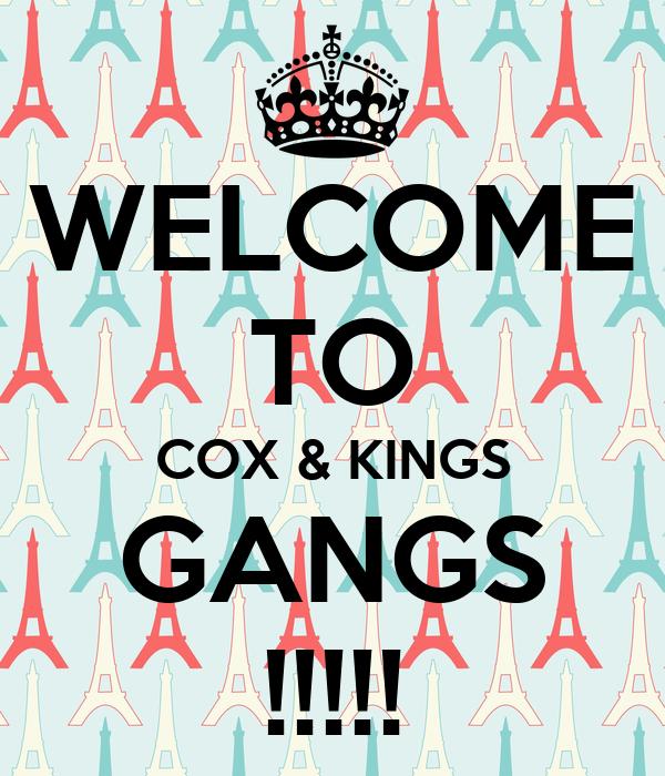 WELCOME TO COX & KINGS GANGS !!!!!