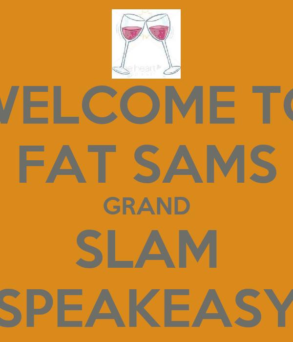 WELCOME TO FAT SAMS GRAND SLAM SPEAKEASY