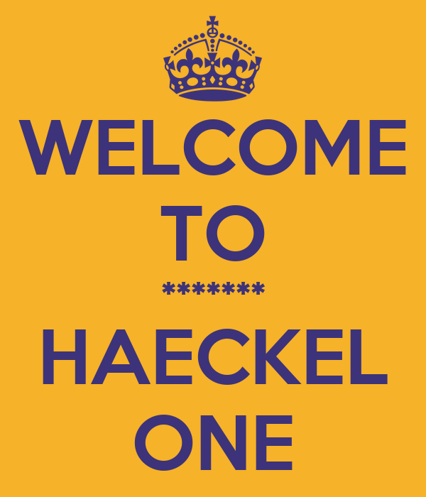 WELCOME TO ******* HAECKEL ONE