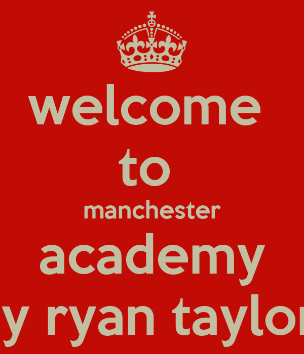welcome  to  manchester academy by ryan taylor