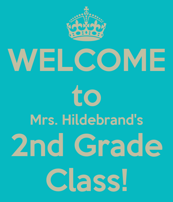 WELCOME to Mrs. Hildebrand's 2nd Grade Class!