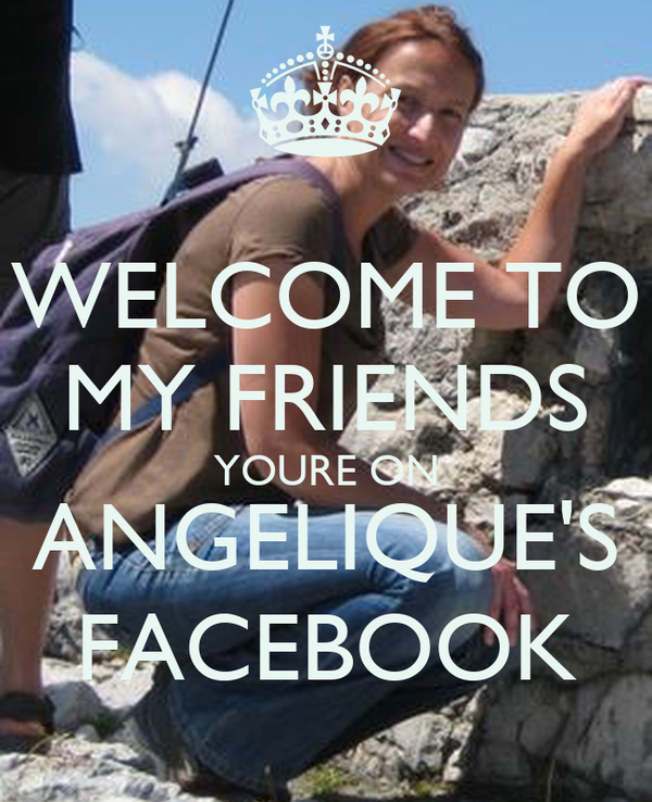 WELCOME TO MY FRIENDS YOURE ON ANGELIQUE'S FACEBOOK