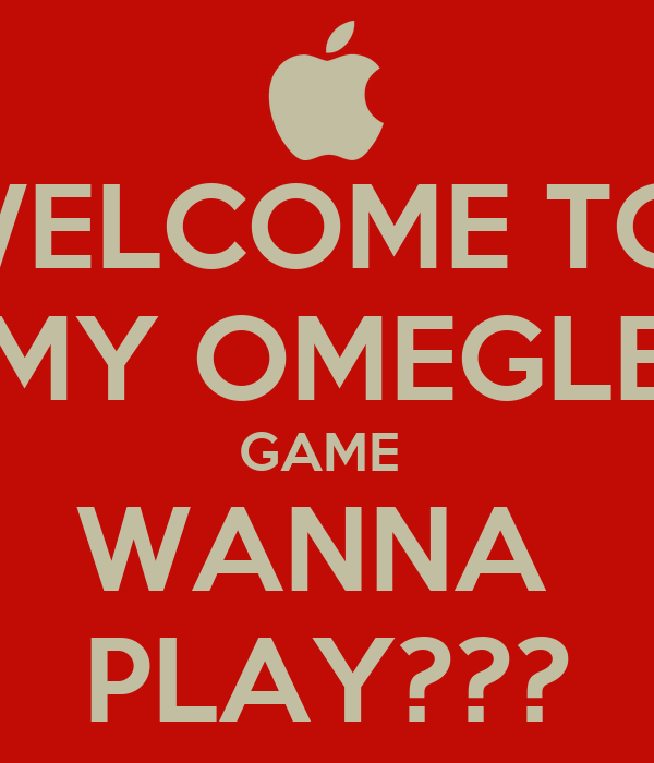 WELCOME TO  MY OMEGLE GAME  WANNA  PLAY???