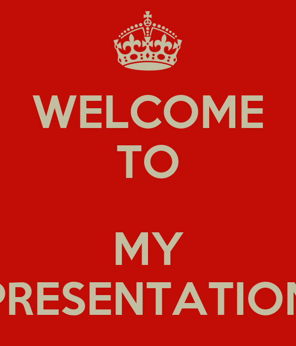 WELCOME TO  MY PRESENTATION