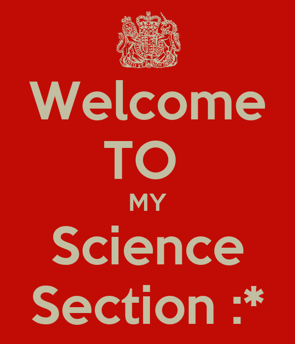 Welcome TO  MY Science Section :*