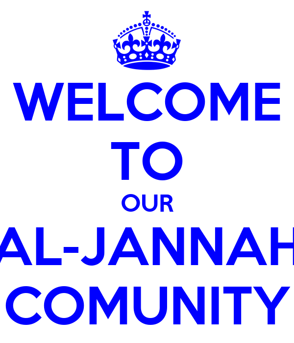 WELCOME TO OUR AL-JANNAH COMUNITY