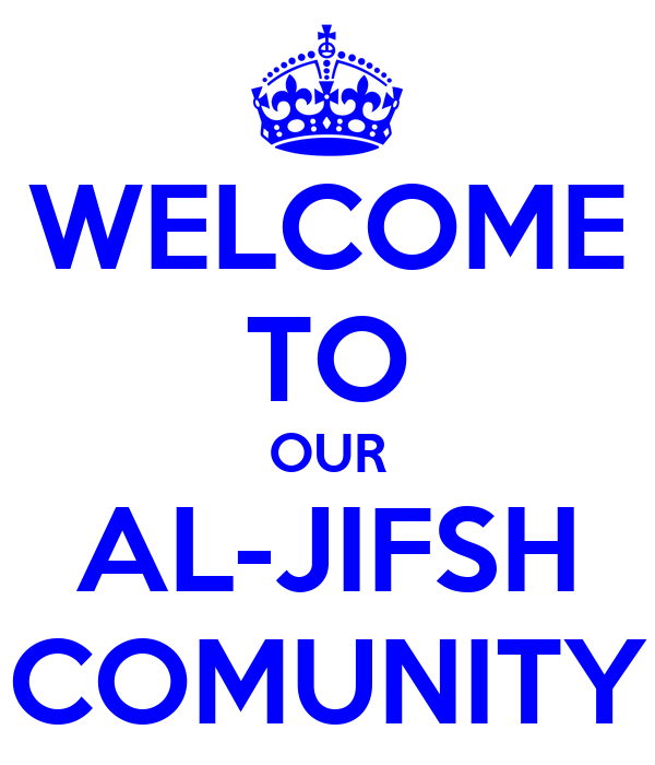 WELCOME TO OUR AL-JIFSH COMUNITY
