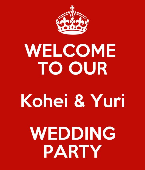 WELCOME  TO OUR Kohei & Yuri WEDDING PARTY